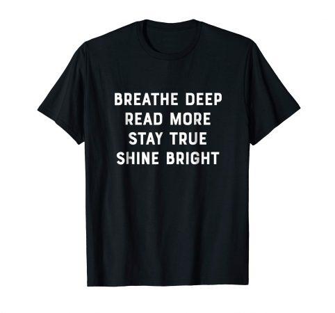 Breathe Deep, Read More, Stay True, Shine Bright (dark shirt with light lettering: short sleeve)