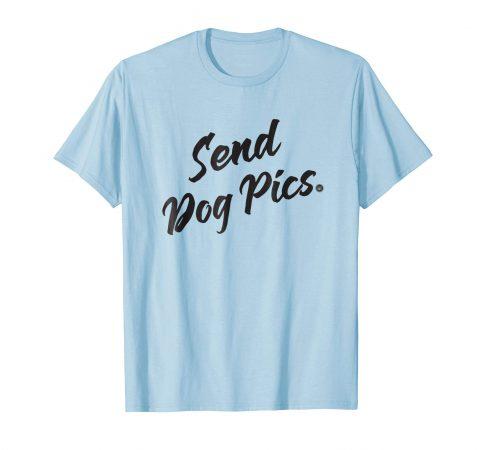 Send Dog Pics (light shirt with dark lettering: short sleeve)